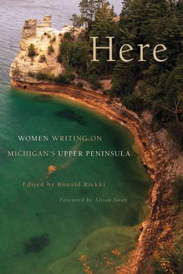 Here: Women Writing on Michigan's Upper Peninsula